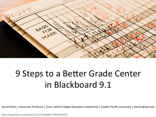 9	   Steps	   to	   a	   Be+er	   Grade	   Center	   	    in	   Blackboard	   9.1	    David	   Wicks	   |	   Associate	   ...