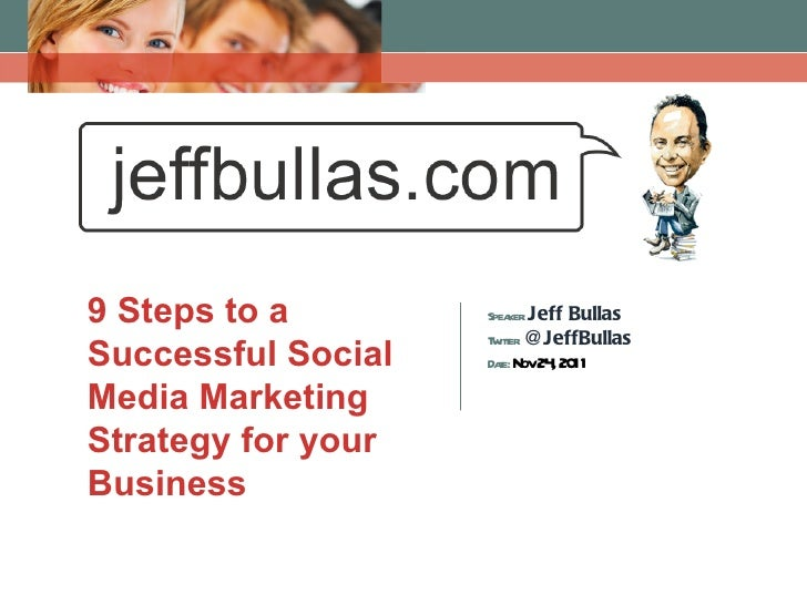 9 Steps to a Successful Social Media Marketing Strategy for your Business Speaker:  Jeff Bullas Twitter:  @JeffBullas Date...
