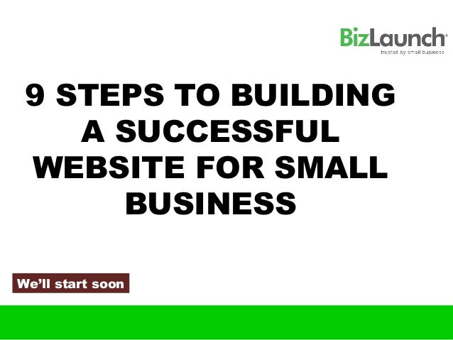 9 STEPS TO BUILDING    A SUCCESSFUL WEBSITE FOR SMALL      BUSINESSWe'll start soon