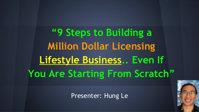 """9 Steps to Building a Million Dollar Licensing Lifestyle Business.. Even If You Are Starting From Scratch"" Presenter: Hun..."