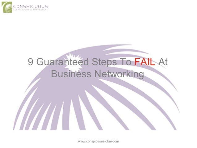 9 Guaranteed Steps To FAIL At Business Networking www.conspicuous-cbm.com