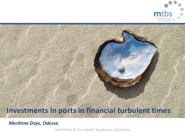 maritime & transport business solutions Investments in ports in financial turbulent times Maritime Days, Odessa