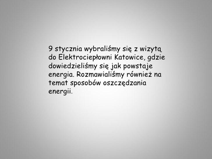9 stycznia wybraliśmy się z wizytą do Elektrociepłowni Katowice, gdzie dowiedzieliśmy się jak powstaje energia. Rozmawiali...
