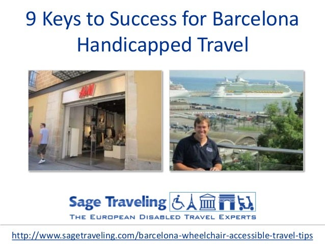 9 Keys to Success for Barcelona Handicapped Travel http://www.sagetraveling.com/barcelona-wheelchair-accessible-travel-tips