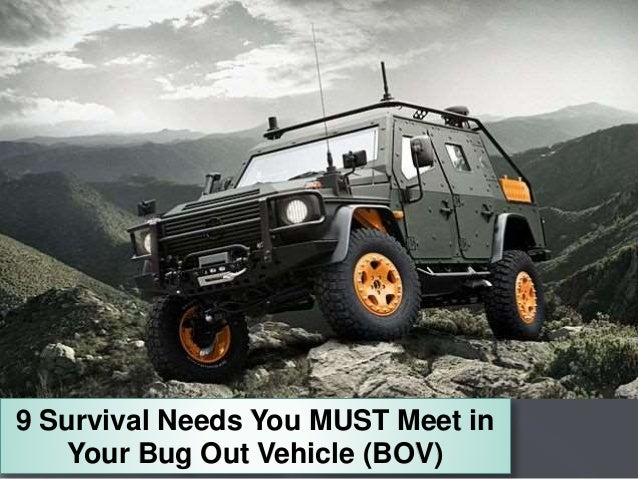 9 Survival Needs You MUST Meet in Your Bug Out Vehicle (BOV)