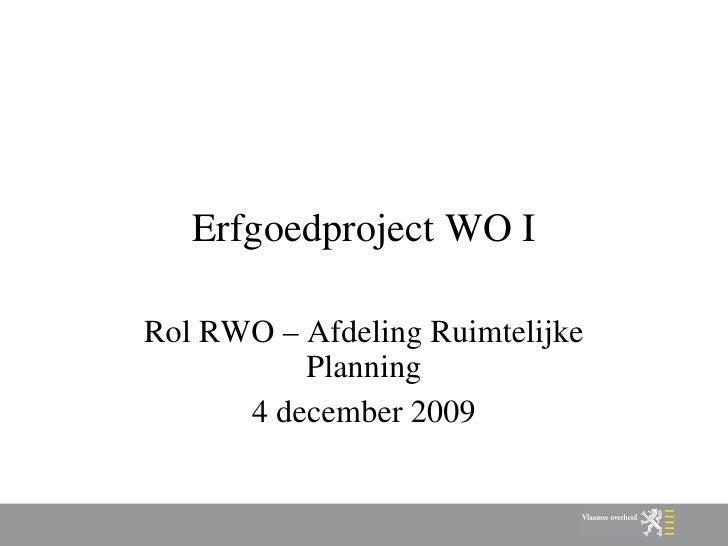 Erfgoedproject WO I Rol RWO – Afdeling Ruimtelijke Planning 4 december 2009