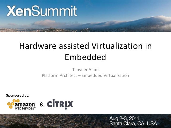 Hardware assisted Virtualization in                 Embedded                                Tanveer Alam                Pl...