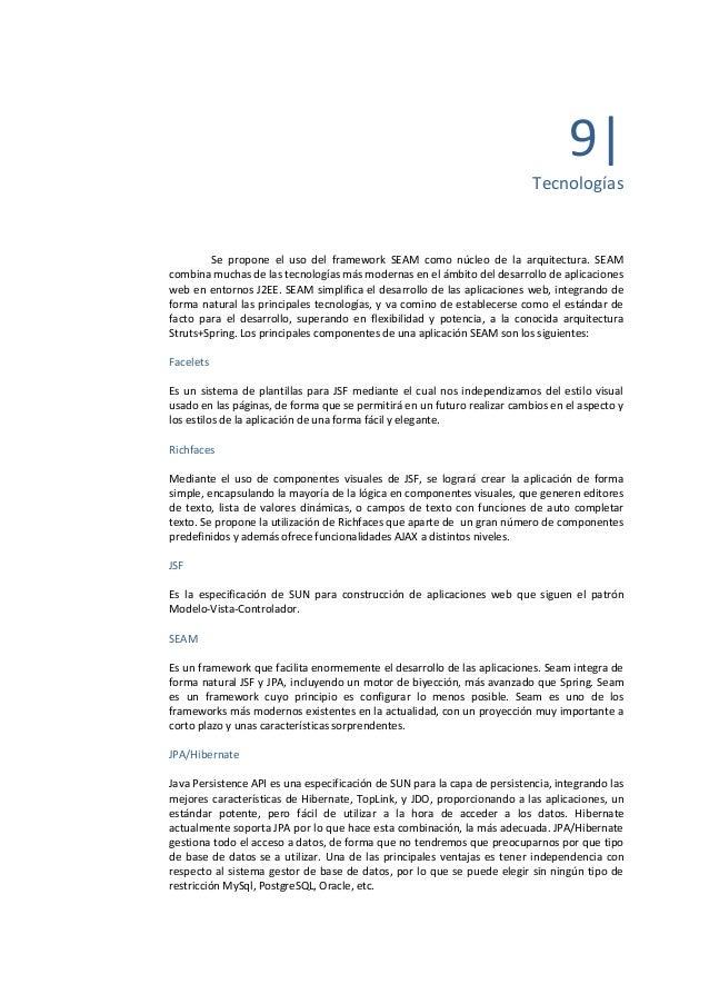 9| Tecnologías  Se propone el uso del framework SEAM como núcleo de la arquitectura. SEAM combina muchas de las tecnología...