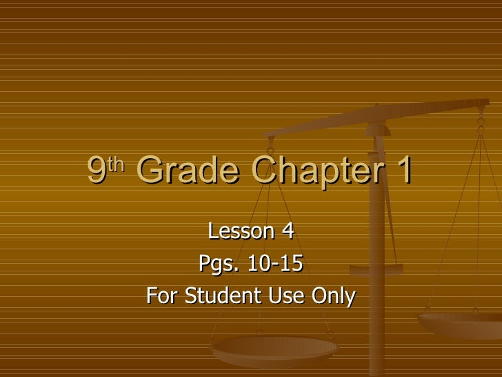 9 th  Grade Chapter 1 Lesson 4 Pgs. 10-15 For Student Use Only