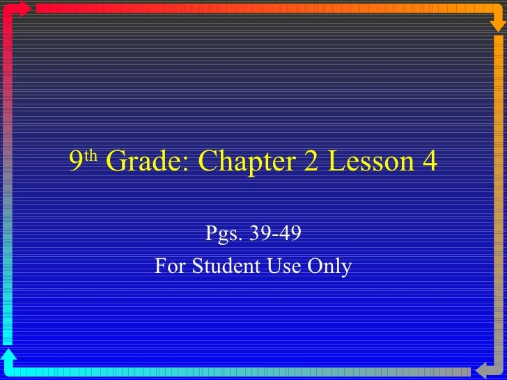 9 th  Grade: Chapter 2 Lesson 4 Pgs. 39-49 For Student Use Only