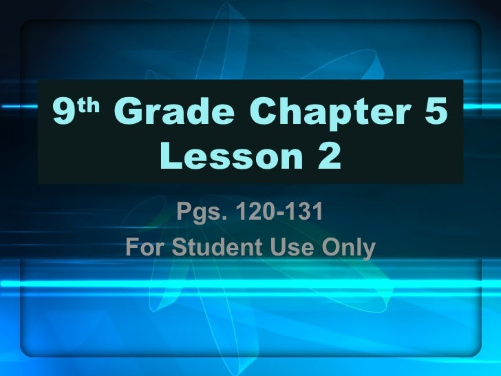 9 th  Grade Chapter 5 Lesson 2 Pgs. 120-131 For Student Use Only