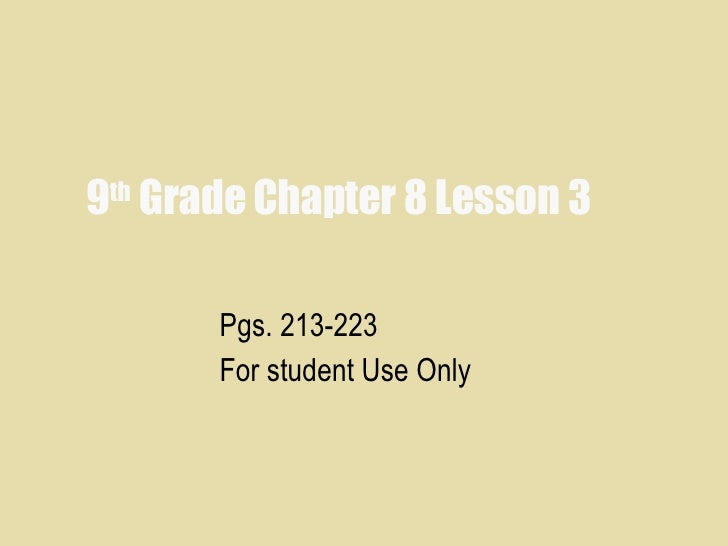 9 th  Grade Chapter 8 Lesson 3 Pgs. 213-223 For student Use Only