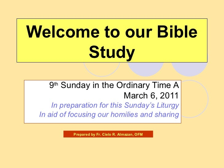 Welcome to our Bible Study 9 th  Sunday in the Ordinary Time A March 6, 2011 In preparation for this Sunday's Liturgy In a...