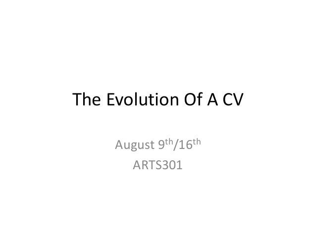 The Evolution Of A CV August 9th/16th ARTS301