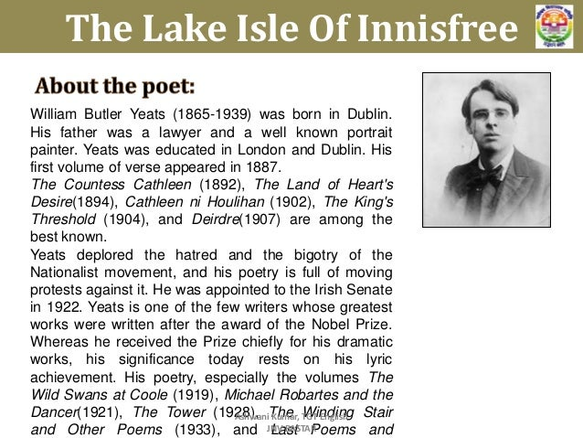 william butler yeats the lake isle of innisfree William butler yeats william butler yeats reading selections from his work the lake isle of innisfree, recorded 1937 (1:06): mp3 the lake isle of innisfree, recorded october 28, 1936.