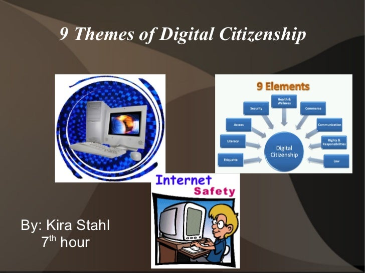 9 Themes of Digital CitizenshipBy: Kira Stahl   7th hour