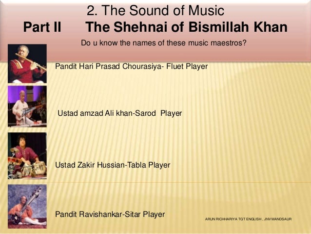 Part II  2. The Sound of Music The Shehnai of Bismillah Khan Do u know the names of these music maestros?  Pandit Hari Pra...
