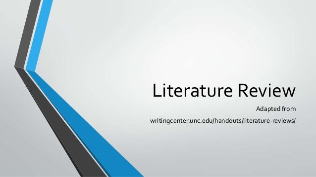 Literature ReviewAdapted fromwritingcenter.unc.edu/handouts/literature-reviews/
