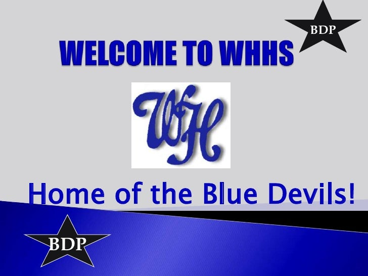 BDP<br />WELCOME TO WHHS<br />Home of the Blue Devils!<br />BDP<br />