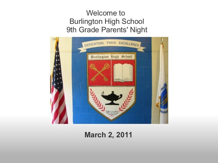March 2, 2011 Welcome to  Burlington High School 9th Grade Parents' Night