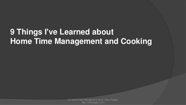 9 Things I've Learned about Home Time Management and Cooking  (c) Home Time Management 2013   Mary Segers http://maryseger...