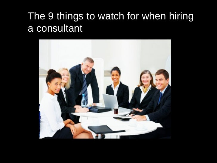 The 9 things to watch for when hiringa consultant