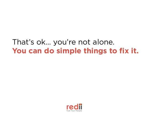 That's ok… you're not alone. You can do simple things to fix it.