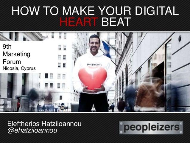 HOW TO MAKE YOUR DIGITAL         HEART BEAT9thMarketingForumNicosia, Cyprus  Eleftherios Hatziioannou  @ehatziioannou