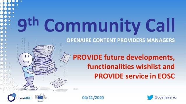 @openaire_eu 9th Community Call OPENAIRE CONTENT PROVIDERS MANAGERS PROVIDE future developments, functionalities wishlist ...
