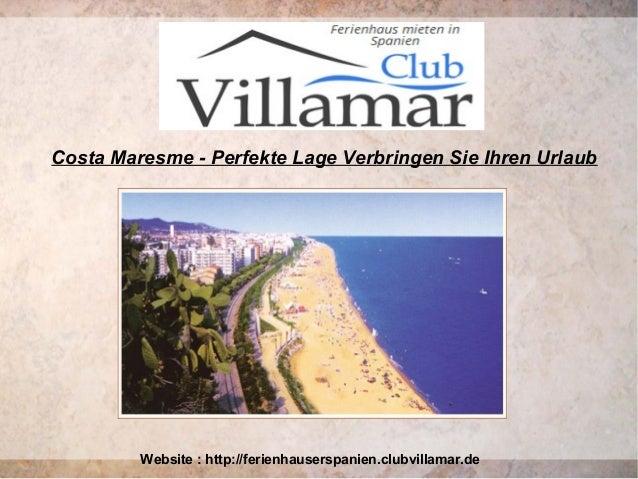 Costa Maresme - Perfekte Lage Verbringen Sie Ihren Urlaub Website : http://ferienhauserspanien.clubvillamar.de