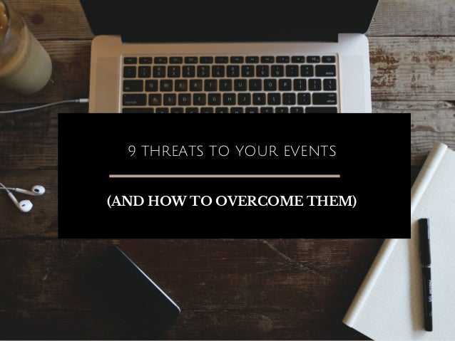 9 THREATS TO YOUR EVENTS (AND HOW TO OVERCOME THEM)