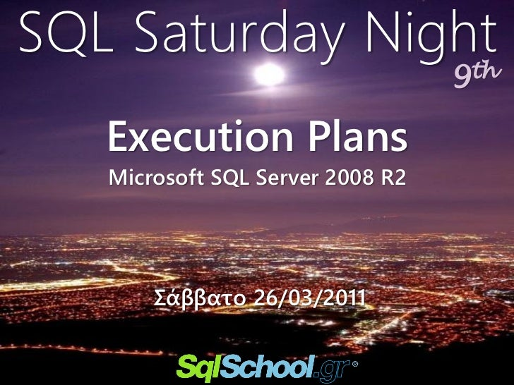 SQL Saturday Night                                  9th   Execution Plans   Microsoft SQL Server 2008 R2       Σάββατο 26/...