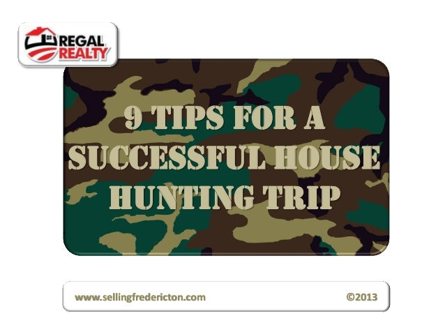 9 Tips for asuccessful House  Hunting Tripwww.sellingfredericton.com   ©2013