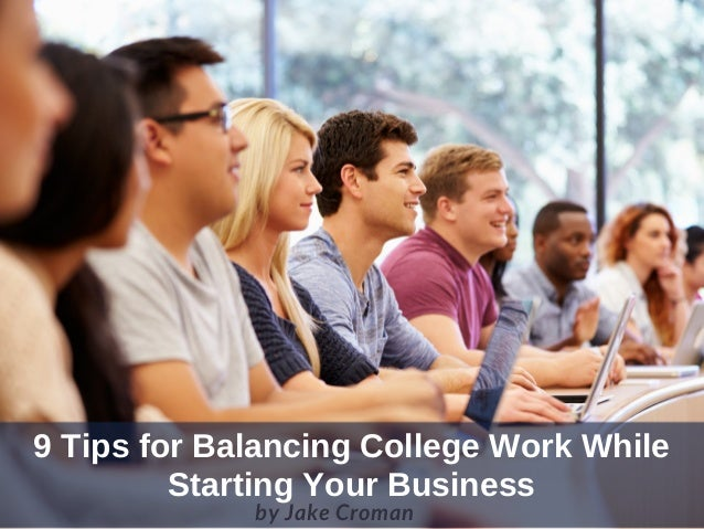 9 Tips for Balancing College Work While Starting Your Business byJake Croman