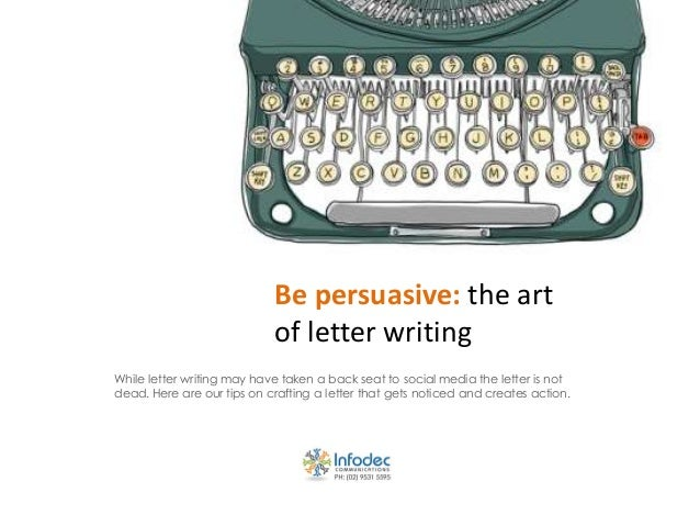 Be persuasive: the art of letter writing While letter writing may have taken a back seat to social media the letter is not...