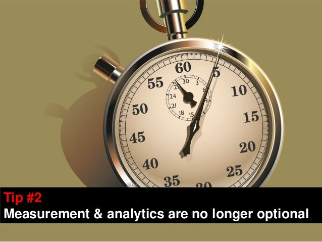 Tip #2Measurement & analytics are no longer optional                                             3