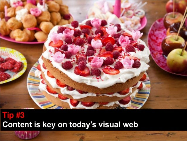 Tip #3Tip #3Content is key on today's visual webContent is key on today's visual web
