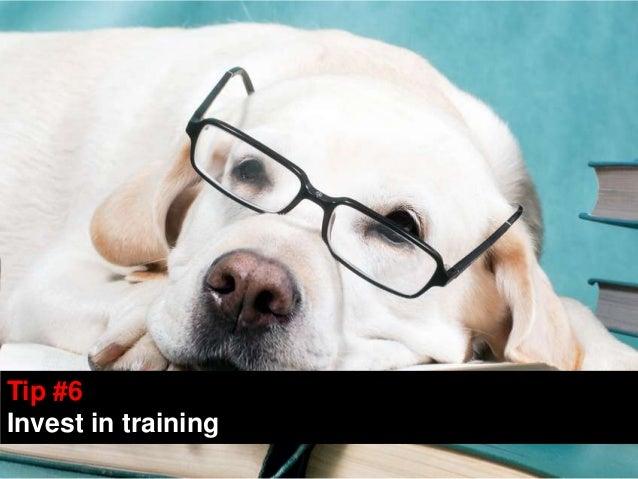 Tip #6Tip #6Invest in trainingInvest in training                     7