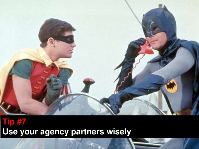 Tip #7Tip #7Use your agency partners wiselyUse your agency partners wisely