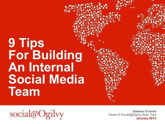 9 TipsFor BuildingAn InternalSocial MediaTeam                              Gemma Craven               Head of Social@Ogilv...