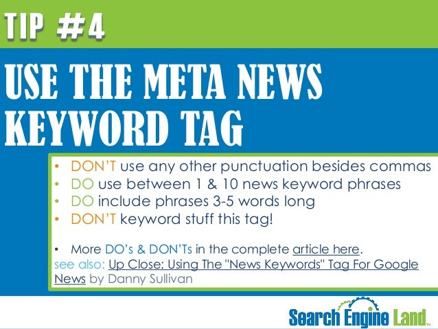 TIP #4  USE THE META NEWS KEYWORD TAG • • • •  DON'T use any other punctuation besides commas DO use between 1 & 10 news k...
