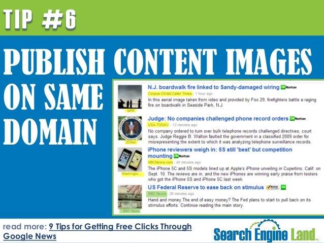 TIP #6  PUBLISH CONTENT IMAGES ON SAME DOMAIN read more: 9 Tips for Getting Free Clicks Through Google News