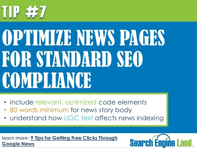 TIP #7  OPTIMIZE NEWS PAGES FOR STANDARD SEO COMPLIANCE •  • include relevant, optimized code elements • 80 words minimum ...