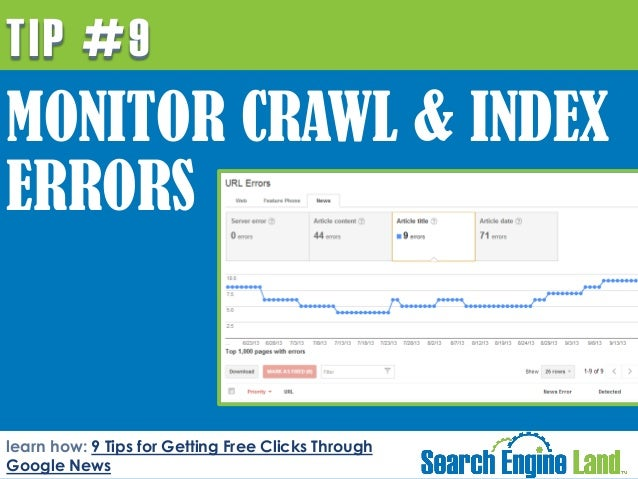 TIP #9  MONITOR CRAWL & INDEX ERRORS  learn how: 9 Tips for Getting Free Clicks Through Google News