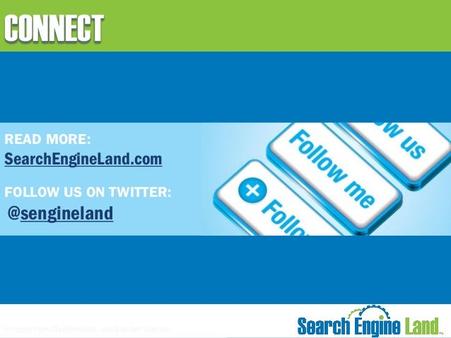 CONNECT READ MORE:  SearchEngineLand.com FOLLOW US ON TWITTER:  @sengineland  Images from Shutterstock, used under license...