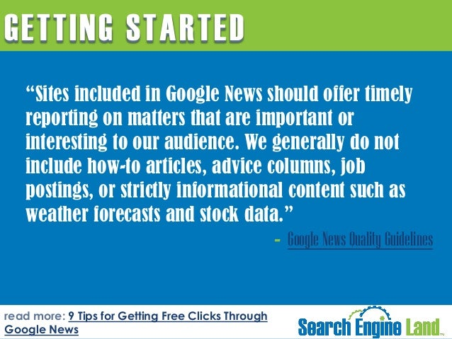 """GETTING STARTED """"Sites included in Google News should offer timely reporting on matters that are important or interesting ..."""