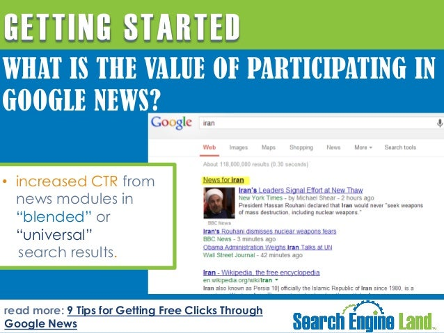 "GETTING STARTED WHAT IS THE VALUE OF PARTICIPATING IN GOOGLE NEWS? • increased CTR from news modules in ""blended"" or ""univ..."