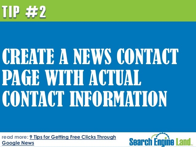 TIP #2  CREATE A NEWS CONTACT PAGE WITH ACTUAL CONTACT INFORMATION read more: 9 Tips for Getting Free Clicks Through Googl...