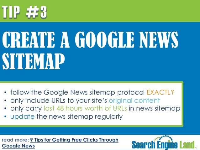TIP #3  CREATE A GOOGLE NEWS SITEMAP • • • •  follow the Google News sitemap protocol EXACTLY only include URLs to your si...