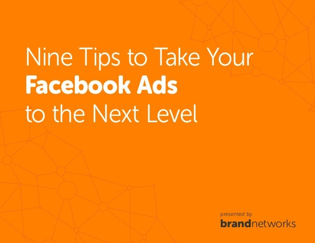 bn.1 Nine Tips to Take Your Facebook Ads to the Next Level presented by brandnetworks